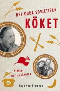 Det goda sovjetiska köket : Minnen, mat och län