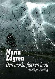 Den mörka fläcken inuti (e-bok) av Maria Edgren