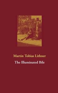 The Illuminated Bile (e-bok) av Martin Tobias L