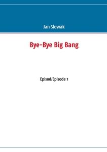 Bye-Bye Big Bang: Episod/Episode 1 (e-bok) av J