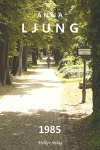 1985 (e-bok) av Anna Ljung