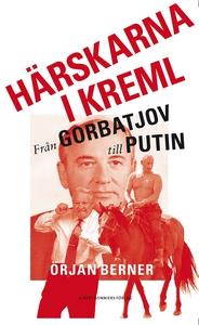Härskarna i Kreml - från Gorbatjov till Putin (