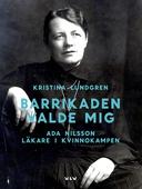 Barrikaden valde mig : Ada Nilsson läkare i kvinnokampen