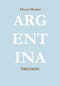 Argentinatrilogin (e-bok) av Oscar Hemer
