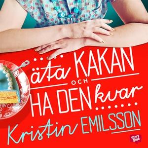Äta kakan och ha den kvar (ljudbok) av Kristin