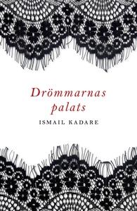 Drömmarnas palats (e-bok) av Ismail Kadare