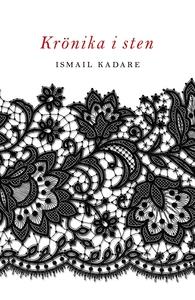 Krönika i sten (e-bok) av Ismail Kadare