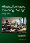 Yrkesutbildningens formering i Sverige 1940-1975