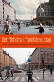 Det förflutna i framtidens stad : tankar om kulturarv, konsumtion och hållbar stadsutveckling