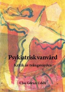 Psykiatrisk vanvård (e-bok) av Clas Göran Uddh