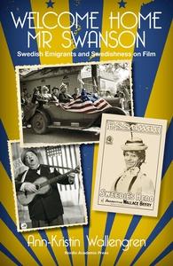 Welcome Home Mr Swanson: Swedish Emigrants and