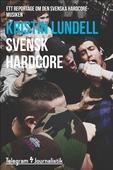 Svensk hardcore - Ett reportage om den svenska hardcoremusiken