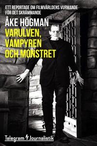 Varulven, vampyren och monstret - Ett reportage