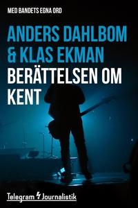 Berättelsen om Kent - Med bandets egna ord (e-b