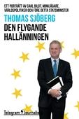 Den flygande hallänningen - Ett porträtt av Carl Bildt, minkjägare, världspolitiker och före detta statsminister