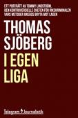 I egen liga - Ett porträtt av Tommy Lindström, den kontroversiella chefen för Rikskriminalen vars metoder ansågs bryta mot lagen