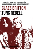 Tung rebell - Ett porträtt av Axl Rose, sångaren från Guns N´ Roses som gjorde hårdrocken rumsren