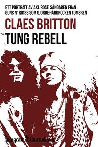 Tung rebell - Ett porträtt av Axl Rose, sångare
