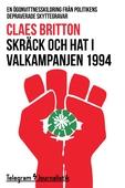 Skräck och hat i valkampanjen 1994 - En ögonvittnesskildring från politikens depraverade skyttegravar