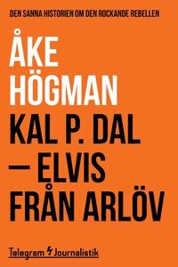 Kal P. Dal - Elvis från Arlöv: Den sanna histor