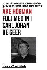 Följ med in i Carl Johan De Geer - Ett porträtt
