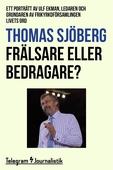 Frälsare eller bedragare? - Ett porträtt av Ulf Ekman, ledaren och grundaren av frikyrkoförsamlingen Livets Ord
