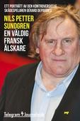 En väldig fransk älskare - Ett porträtt av den kontroversielle skådespelaren Gérard Depardieu
