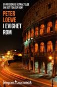 I evighet Rom - En personlig betraktelse om det tidlösa Rom
