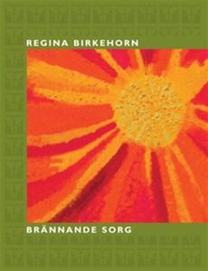Brännande Sorg (e-bok) av Regina Birkehorn
