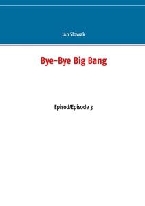 Bye-Bye Big Bang: Episod/Episode 3 (e-bok) av J