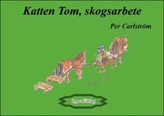 Katten Tom, skogsarbete