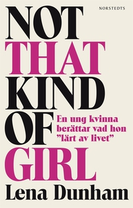 Not That Kind of Girl: (e-bok) av Lena Dunham
