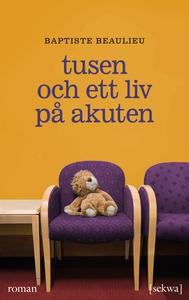 Tusen och ett liv på akuten (e-bok) av Baptiste