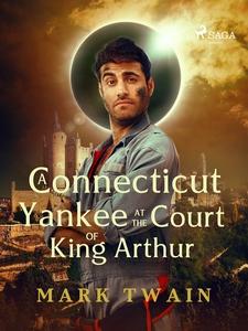 A yankee at the court of king Arthur (e-bok) av