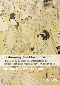 "Fashioning ""the Floating World"". En studie  av"