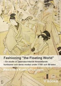 """Fashioning """"the Floating World"""". En studie  av"""