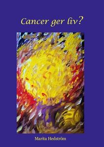 Cancer ger liv? (e-bok) av Marita Hedström