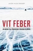 Vit feber - en resa till Sibiriens frusna hjärta