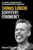 Schyffertfenomenet - Ett porträtt av Henrik Schyffert, hypens häxmästare och fejkens fader
