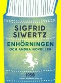 Enhörningen och andra noveller : Noveller