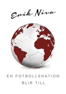 En fotbollsnation blir till (e-bok) av Erik Niv