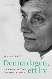 Denna dagen, ett liv : en biografi över Astrid