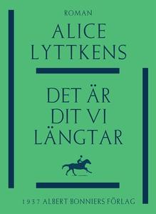 Det är dit vi längtar (e-bok) av Alice Lyttkens