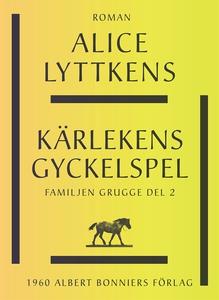 Kärlekens gyckelspel (e-bok) av Alice Lyttkens