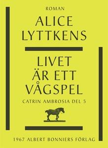 Livet är ett vågspel (e-bok) av Alice Lyttkens