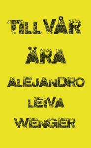 Till vår ära (e-bok) av Alejandro Leiva Wenger