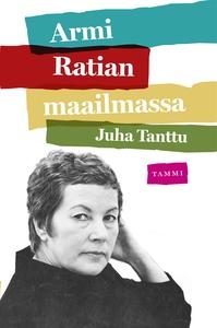 Armi Ratian maailmassa (e-bok) av Juha Tanttu,