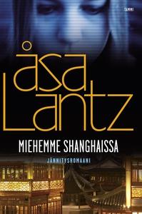 Miehemme Shanghaissa (e-bok) av Åsa Lantz, Mari