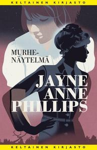 Murhenäytelmä (e-bok) av Jayne Anne Phillips