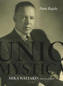 Unio Mystica - Mika Waltarin elämä ja teokset (